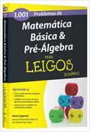 101 PROBLEMAS DE MATEMATICA BASICA E PRE - ALGEBRA PARA LEIGOS