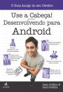 USE A CABECA - DESENVOLVENDO PARA ANDROID -1ª ED