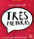 DIGA TUDO COM TRES PALAVRAS
