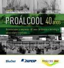 PROALCOOL 40 ANOS - UNIVERSIDADES E EMPRESAS - 40 ANOS DE CIENCIA E TECNOLOGIA PARA O ETANOL BRASILEIRO