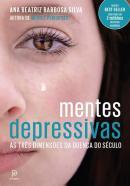 MENTES DEPRESSIVAS - AS TRES DIMENSOES DA DOENCA DO SECULO