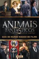 ANIMAIS FANTASTICOS E ONDE HABITAM - GUIA DO MUNDO MAGICO DO FILME
