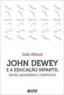 JOHN DEWEY E A EDUCACAO INFANTIL ENTRE JARDINEIRAS E CIENTISTAS