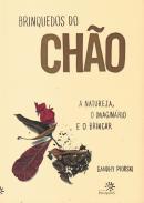 BRINQUEDOS DO CHAO - NATUREZA, O IMAGINARIO E O BRINCAR, A