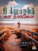 AMANHA NOS PERTENCE, O