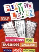 PLAY TO LEARN - JOGO DE CARTAS - QUESTIONS FOR BUSINESS ENGLISH