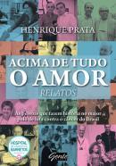 ACIMA DE TUDO O AMOR - RELATOS