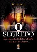 SEGREDO DA MULHER DE SUCESSO NO AMOR E NA CARREIRA, O