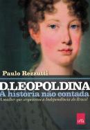 D. LEOPOLDINA - A HISTORIA NAO CONTADA