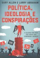POLITICA, IDEOLOGIA E CONSPIRACOES