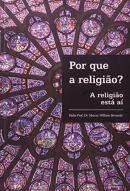 POR QUE A RELIGIAO? - A RELIGIAO ESTA AI