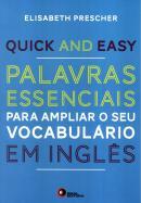 QUICK AND EASY - PALAVRAS ESSENCIAIS PARA AMPLIAR O SEU VOCABULARIO EM INGLES