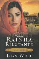 UMA RAINHA RELUTANTE - A HISTORIA DE AMOR DE ESTER