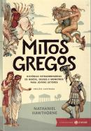 MITOS GREGOS - HISTORIAS EXTRAORDINARIAS DE HEROIS, DEUSES E MONSTROS PARA JOVENS LEITORES