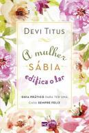 MULHER SABIA EDIFICA O LAR, A