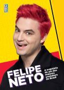 FELIPE NETO - A TRAJETORIA DE UM DOS MAIORES YOUTUBERS DO BRASIL