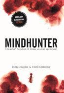 MINDHUNTER - O PRIMEIRO CACADOR DE SERIAL KILLERS AMERICANO