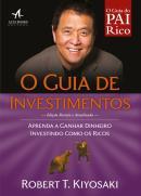 GUIA DE INVESTIMENTOS, O - APRENDA A GANHAR DINHEIRO INVESTINDO COM OS RICOS