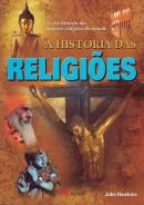 HISTORIA DAS RELIGIOES, A - A RICA HISTORIA DAS MAIORES RELIGIOES DO MUNDO