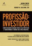 PROFISSAO INVESTIDOR - COMO BENJAMIN GRAHAM CRIOU ESSA PROFISSAO E TRANSFORMOU O MUNDO DOS INVESTIMENTOS