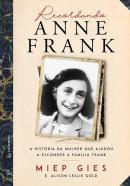 RECORDANDO ANNE FRANK - A HISTORIA CONTADA PELA MULHER QUE DESAFIOU O NAZISMO ESCONDENDO A FAMILIA FRANK
