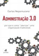 """ADMINISTRACAO 3.0 - POR QUE E COMO """"UBERIZAR"""" UMA ORGANIZACAO TRADICIONAL"""