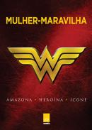 MULHER-MARAVILHA - AMAZONA, HEROINA, ICONE