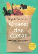 PESO DAS DIETAS, O - EMAGRECA DE FORMA SUSTENTAVEL DIZENDO NAO AS DIETAS