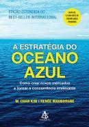 ESTRATEGIA DO OCEANO AZUL, A - COMO CRIAR NOVOS MERCADOS E TORNAR A CONCORRENCIA IRRELEVANTE