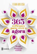 365 REFLEXOES PARA VIVER O AGORA - MENSAGENS INSPIRADORAS PARA O DESPERTAR