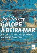 GALOPE A BEIRA-MAR - CASOS E ACASOS DA POLITICA E OUTRAS HISTORIAS
