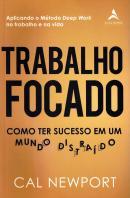 TRABALHO FOCADO - COMO TER SUCESSO EM UM MUNDO DISTRAIDO