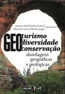 GEOTURISMO, GEODIVERSIDADE E GEOCONSERVACAO - ABORDAGENS GEOGRAFICAS E GEOLOGICAS