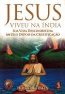 JESUS VIVEU NA INDIA - SUA VIDA DESCONHECIDA ANTES E DEPOIS DA CRUCIFICACAO