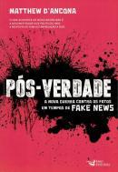 POS-VERDADE - A NOVA GUERRA CONTRA OS FATOS EM TEMPOS DE FAKE NEWS