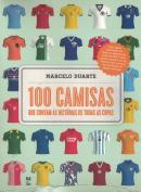 100 CAMISAS QUE CONTAM AS HISTORIAS DE TODAS AS COPAS