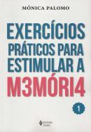 EXERCICIOS PRATICOS PARA ESTIMULAR A MEMORIA - VOLUME 1