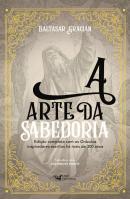 ARTE DA SABEDORIA, A - EDICAO COMPLETA COM OS ORACULOS INSPIRADORES ESCRITOS HA MAIS DE 300 ANOS