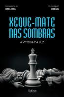 XEQUE-MATE NAS SOMBRAS, A VITORIA DA LUZ