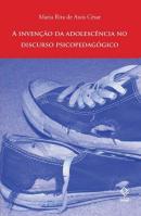 A INVENCAO DA ADOLESCENCIA NO DISCURSO PSICOPEDAGOGICO