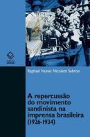 A REPERCUSSAO DO MOVIMENTO SANDINISTA NA IMPRENSA BRASILEIRA (1926-1934)