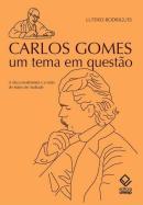CARLOS GOMES: UM TEMA EM QUESTAO