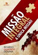 MISSAO INTEGRAL - A UNICA MISSAO