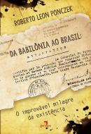 DA BABILONIA AO BRASIL - O IMPROVAVEL MILAGRE DA EXISTENCIA