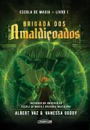 ESCOLA DE MAGIA - BRIGADA DOS AMALDICOADOS - LIVRO 1  - UNL - UNIVERSO DOS LIVROS