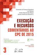 EXECUCAO E RECURSOS - VOLUME 3 - COMENTARIOS AO CPC DE 2015