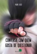 CONVERSA COM QUEM GOSTA DE QUESTIONAR