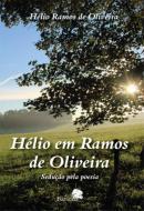 HELIO EM RAMOS DE OLIVEIRA - SEDUCAO PELA POESIA