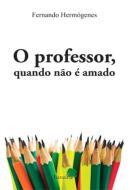 O PROFESSOR, QUANDO NAO E AMADO