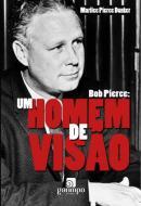 BOB PIERCE - UM HOMEM DE VISAO